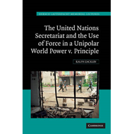 The United Nations Secretariat and the Use of Force in a Unipolar World: Power V. Principle (BOK)