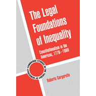 The Legal Foundations of Inequality: Constitutionalism in the Americas, 1776-1860 (BOK)
