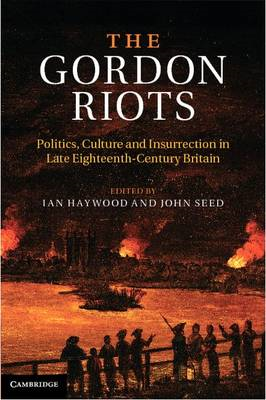 The Gordon Riots: Politics, Culture and Insurrection in Late Eighteenth-century Britain (BOK)
