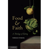 Food and Faith: A Theology of Eating (BOK)