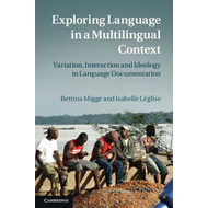 Exploring Language in a Multilingual Context: Variation, Interaction and Ideology in Language Docume (BOK)