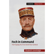Foch in Command: The Forging of a First World War General (BOK)