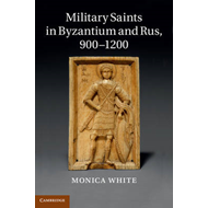 Military Saints in Byzantium and Rus, 900-1200 (BOK)