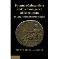 Potamo of Alexandria and the Emergence of Eclecticism in Late Hellenistic Philosophy (BOK)