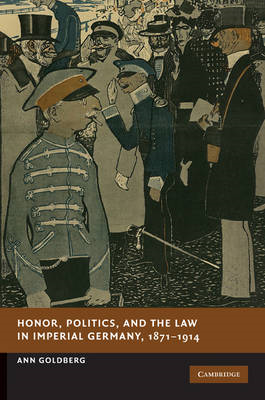 Honor, Politics and the Law in Imperial Germany, 1871-1914 (BOK)