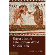 Slavery in the Late Roman World, AD 275-425 (BOK)