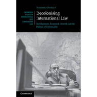 Decolonising International Law: Development, Economic Growth and the Politics of Universality (BOK)