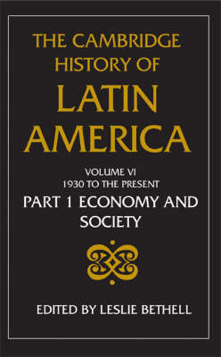 The Cambridge History of Latin America: v. 6: 1930 to the Present: Pt. 1: Economy and Society (BOK)