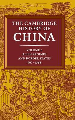 The Cambridge History of China: v. 6: Alien Regimes and Border States, 710 -1368 (BOK)