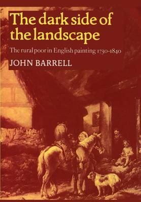 The Dark Side of the Landscape: The Rural Poor in English Painting 1730-1840 (BOK)
