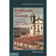 Rebellion on the Amazon: The Cabanagem, Race, and Popular Culture in the North of Brazil, 1798-1840 (BOK)