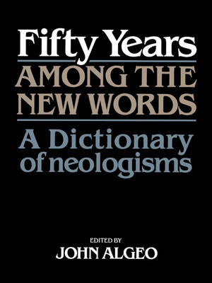 Fifty Years Among the New Words: A Dictionary of Neologisms 1941-1991 (BOK)