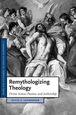 Remythologizing Theology: Divine Action, Passion, and Authorship (BOK)