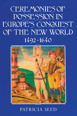 Ceremonies of Possession in Europe's Conquest of the New Wor (BOK)