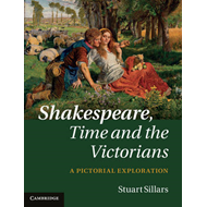 Shakespeare, Time and the Victorians: A Pictorial Exploration (BOK)