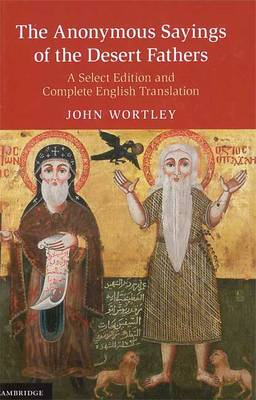 The 'Anonymous' Sayings of the Desert Fathers: A Select Edition and Complete English Translation (BOK)