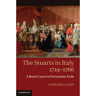 The Stuarts in Italy, 1719-1766: A Royal Court in Permanent Exile (BOK)