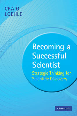 Becoming a Successful Scientist: Strategic Thinking for Scientific Discovery (BOK)