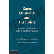 Race, Ethnicity, and Disability: Veterans and Benefits in Post-Civil War America (BOK)