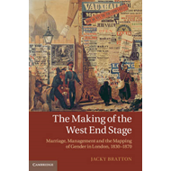 The Making of the West End Stage: Marriage, Management and the Mapping of Gender in London, 1830-187 (BOK)