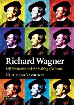 Richard Wagner: Self-Promotion and the Making of a Brand (BOK)