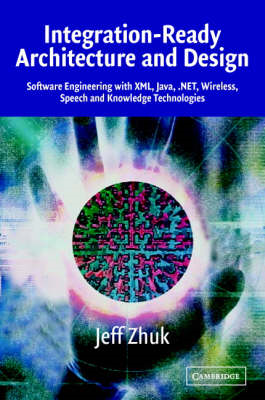 Integration-Ready Architecture and Design: Software Engineering with XML, Java, .NET, Wireless, Spee (BOK)