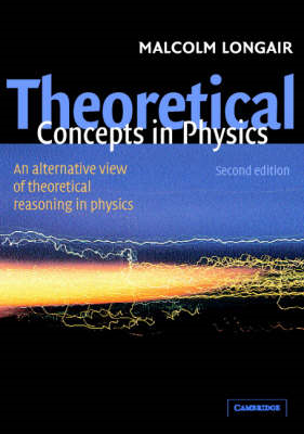 Theoretical Concepts in Physics: An Alternative View of Theoretical Reasoning in Physics (BOK)