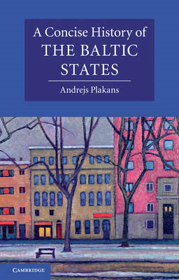 A Concise History of the Baltic States (BOK)