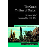The Gentle Civilizer of Nations: The Rise and Fall of International Law 1870-1960 (BOK)