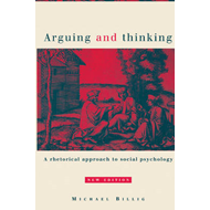 Arguing and Thinking: A Rhetorical Approach to Social Psychology (BOK)
