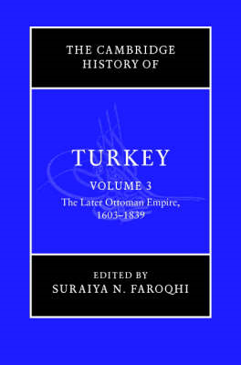 The Cambridge History of Turkey: Volume 3, The Later Ottoman Empire, 1603-1839: v. 3: Later Ottoman (BOK)