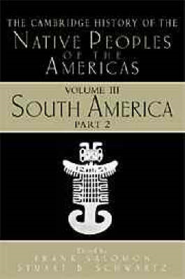 The Cambridge History of the Native Peoples of the Americas: v.3: South America: Pt.2 (BOK)