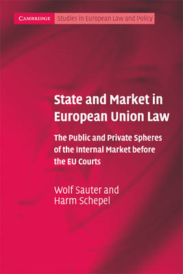 State and Market in European Union Law: The Public and Private Spheres of the Internal Market Before (BOK)