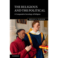 The Religious and the Political: A Comparative Sociology of Religion (BOK)