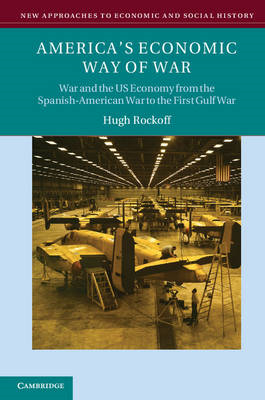 America's Economic Way of War: War and the US Economy from the Spanish-American War to the Persian G (BOK)