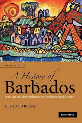 A History of Barbados: From Amerindian Settlement to Caribbean Single Market (BOK)