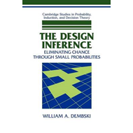 The Design Inference: Eliminating Chance Through Small Probabilities (BOK)