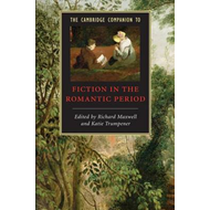 Cambridge Companion to Fiction in the Romantic Period (BOK)