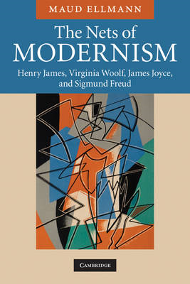 The Nets of Modernism: Henry James, Virginia Woolf, James Joyce, and Sigmund Freud (BOK)
