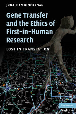 Gene Transfer and the Ethics of First-in-Human Research: Lost in Translation (BOK)