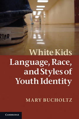 White Kids: Language, Race and Styles of Youth Identity (BOK)