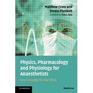 Physics, Pharmacology and Physiology for Anaesthetists: Key Concepts for the FRCA (BOK)