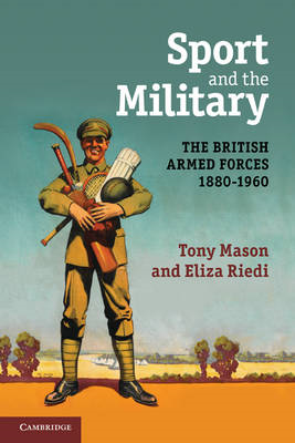 Sport and the Military: The British Armed Forces 1880-1960 (BOK)