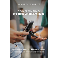 Confronting Cyber-bullying: What Schools Need to Know to Control Misconduct and Avoid Legal Conseque (BOK)