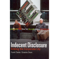 Indecent Disclosure: Gilding the Corporate Lily (BOK)