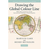 Drawing the Global Colour Line: White Men's Countries and the International Challenge of Racial Equa (BOK)