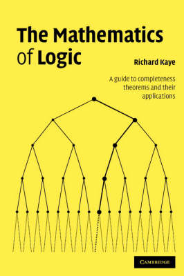 The Mathematics of Logic: A Guide to Completeness Theorems and Their Applications (BOK)