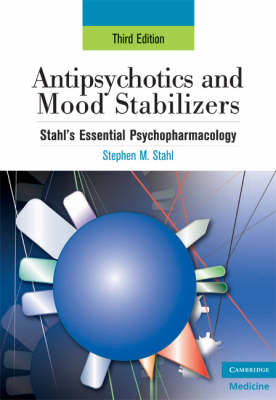 Antipsychotics and Mood Stabilizers: Stahl's Essential Psychopharmacology, 3rd Edition (BOK)