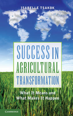 Success in Agricultural Transformation: What It Means and What Makes It Happen (BOK)