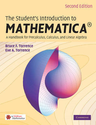 The Student's Introduction to Mathematica: A Handbook for Precalculus, Calculus, and Linear Algebra (BOK)